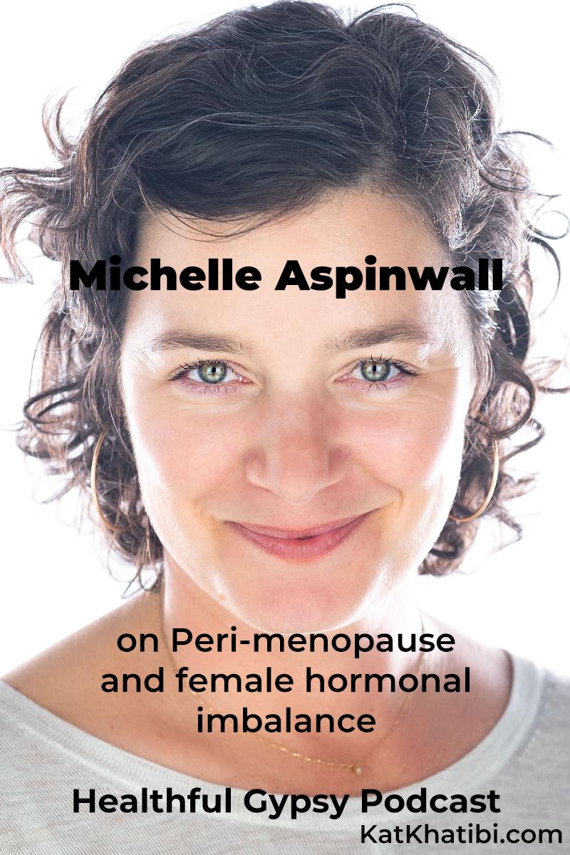 Michelle Aspinwall on Peri-menopause and female hormonal imbalance | Kat Khatibi Podcast