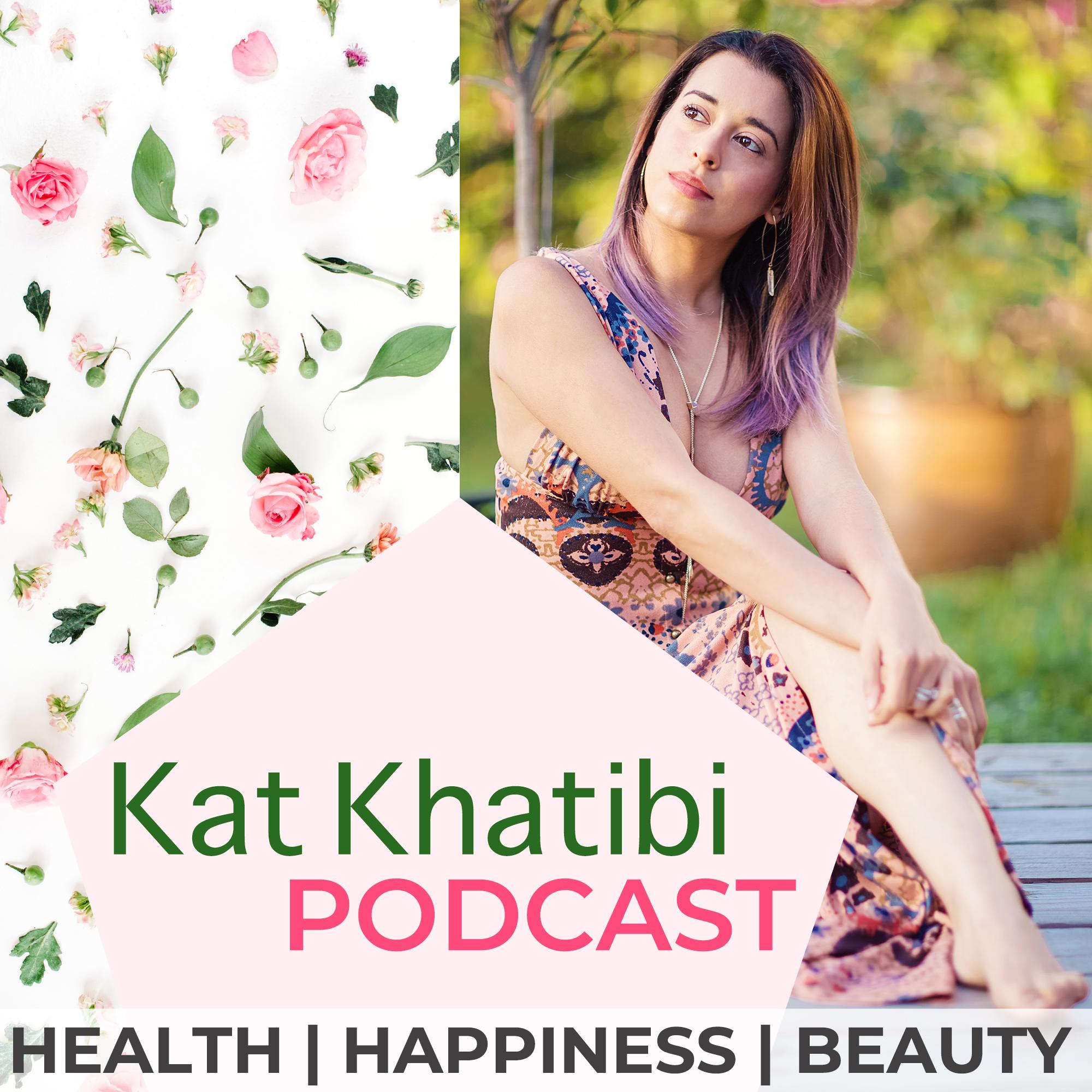 Kat Khatibi Podcast - Health Happiness Beauty