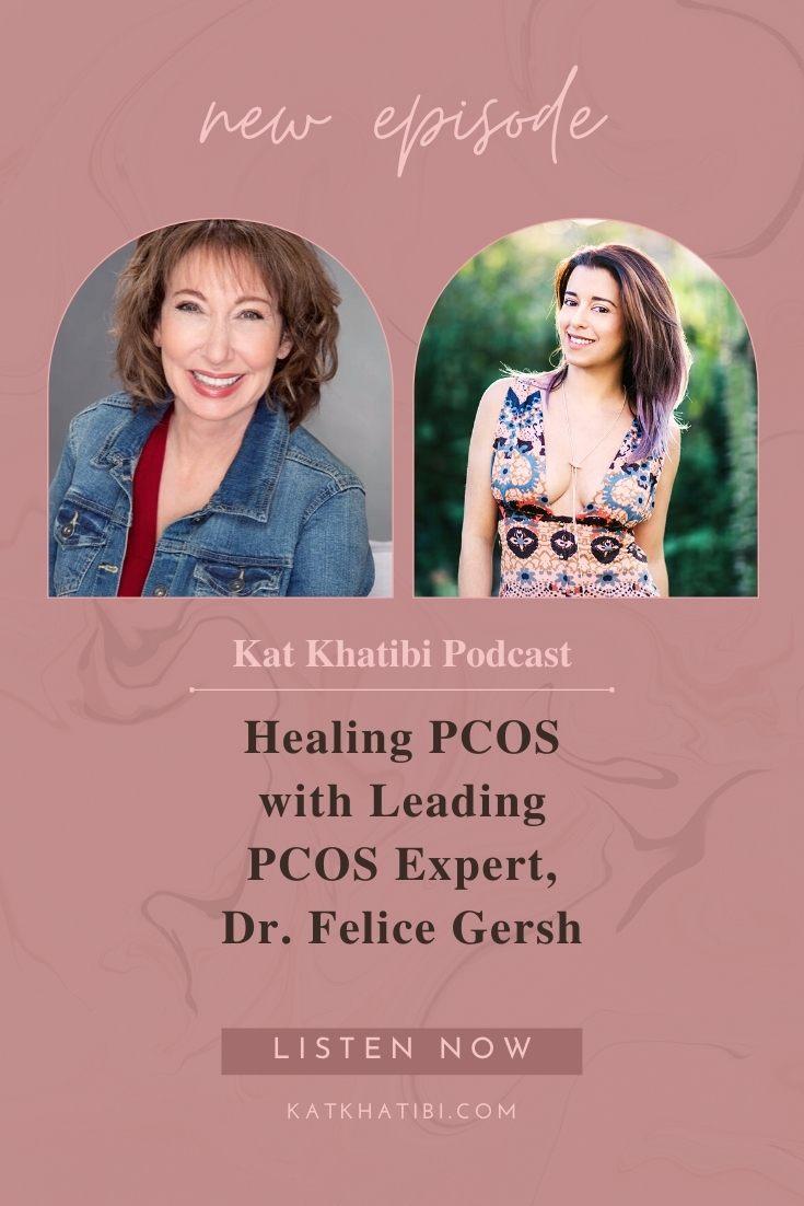 Healing PCOS with Leading PCOS Expert, Dr. Felice Gersh | Kat Khatibi Podcast