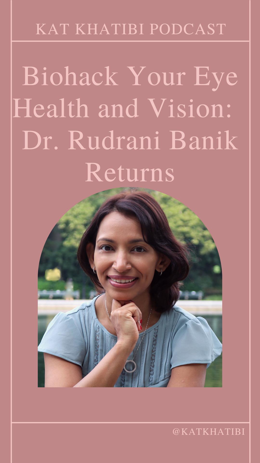 Biohack Your Eye Health and Vision: Dr. Rudrani Banik Returns