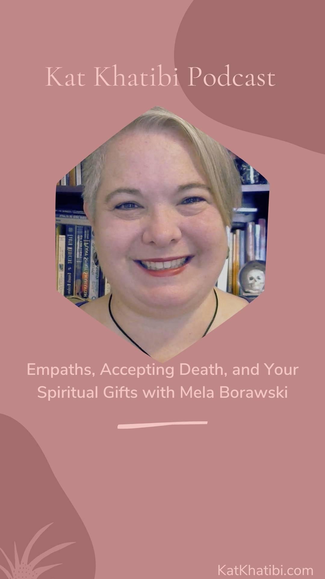 Empaths, Accepting Death, and Your Spiritual Gifts with Mela Borawski Kat Khatibi Podcast
